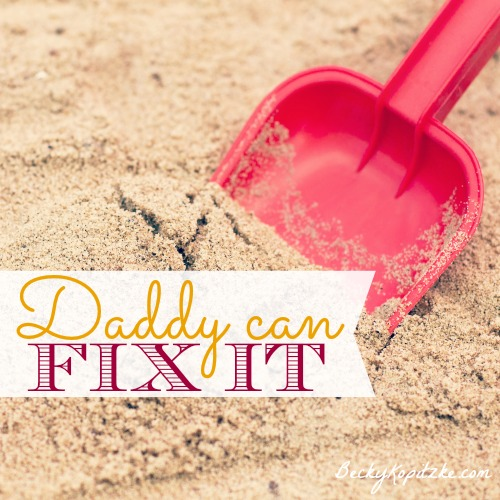 Daddy can fix it