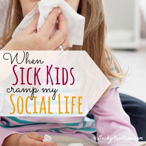 When Sick Kids Cramp My Social Life