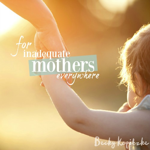 For inadequate mothers everywhere