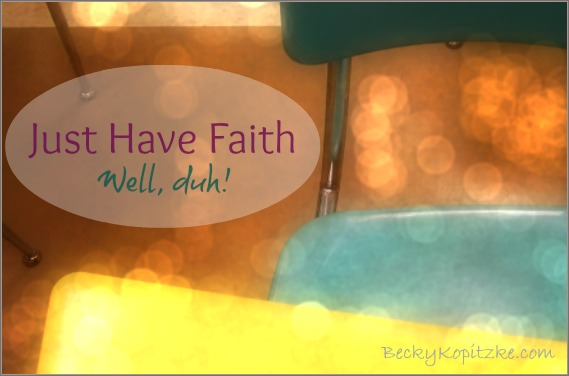 Just Have Faith (Well, Duh)
