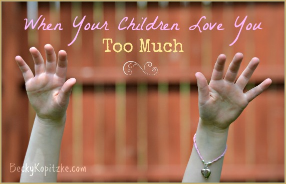 When-Your-Children-Love-You-Too-Much