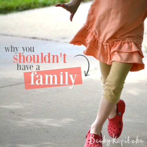 Why you shouldn't have a family