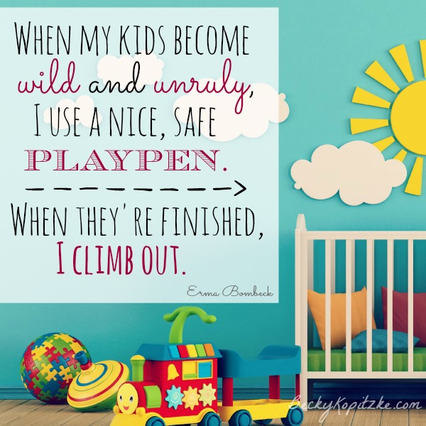 Nice safe playpen Erma Bombeck quote