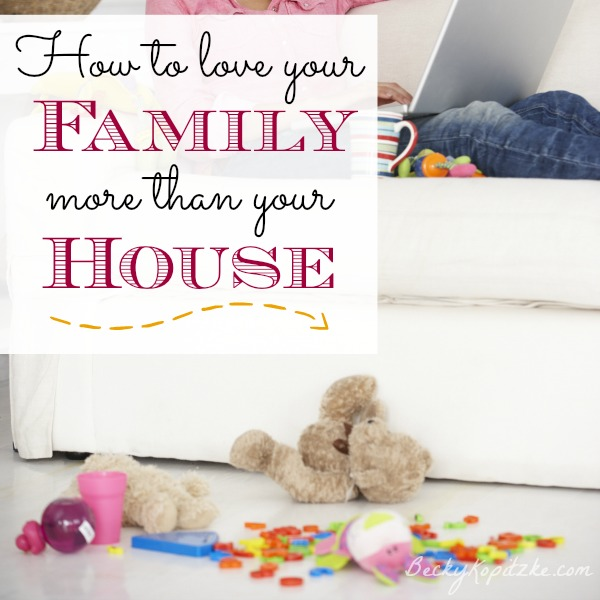 How to love your family more than your house
