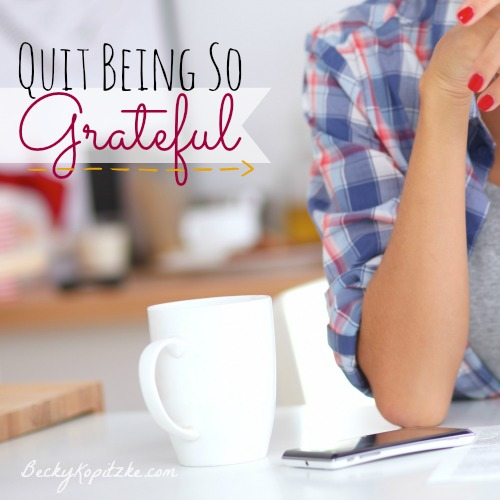 Quit being so grateful