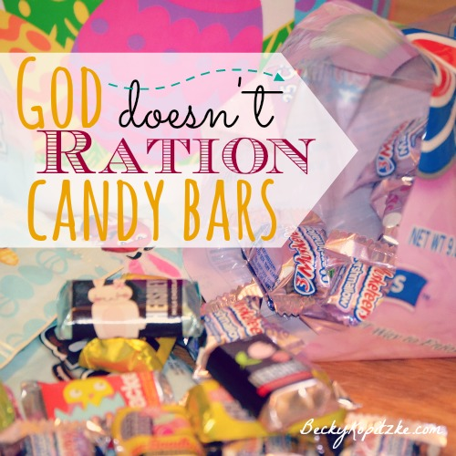 God doesn't ration candy bars