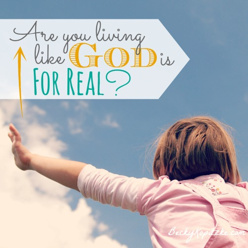 Are you living like God is for real