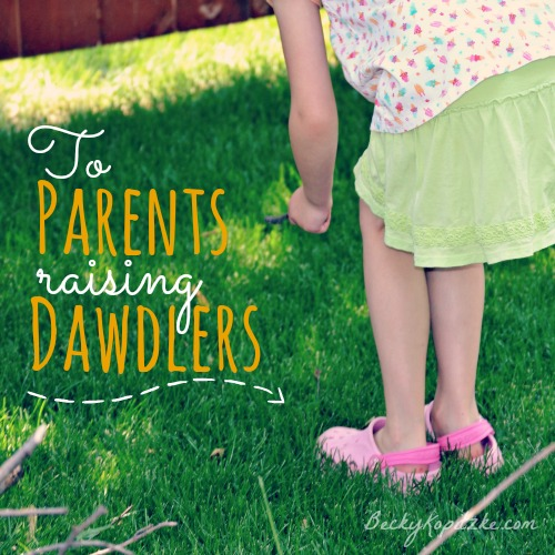 To parents raising dawdlers