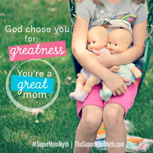 God chose you for greatness. You're a great mom.