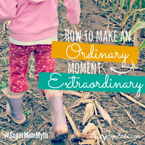How to make an ordinary moment extraordinary