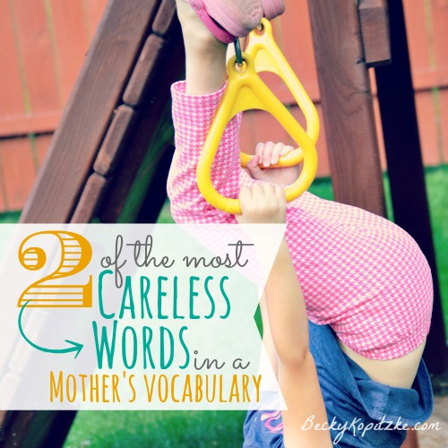 Tow of the most careless words in a mother's vocabulary