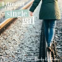 I Dreamt I Was a Single Gal