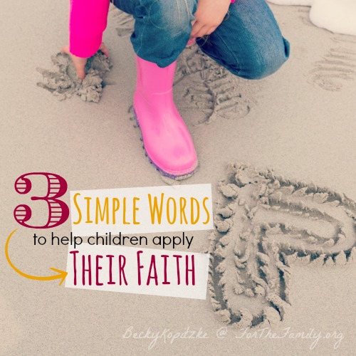 Three simple words to help children apply their faith