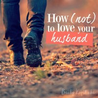 How (not) to Love Your Husband from BeckyKopitzke.com - Christian devotions and encouragement for women