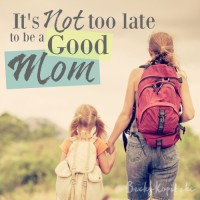 It's not too late to be a good mom