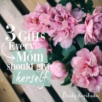 Three Gifts Every Mom Should Give Herself - Living Well, Spending Less by BeckyKopitzke.com
