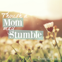 Though a mom may stumble