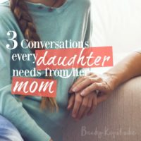 Three conversations every daughter needs from her mom
