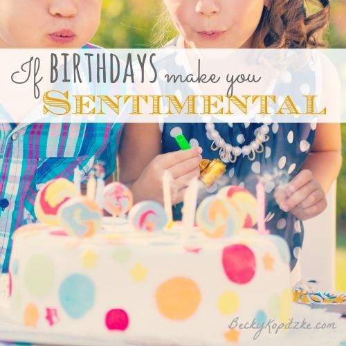 If birthdays make you sentimental