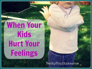 When Your Kids Hurt Your Feelings