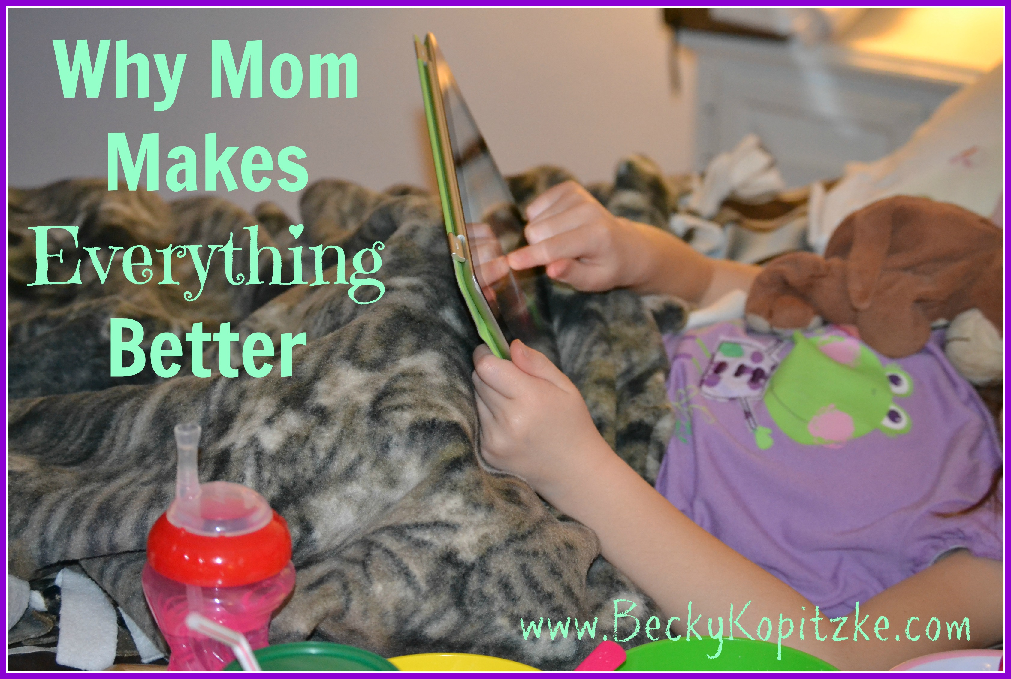 Why Mom Makes Everything Better