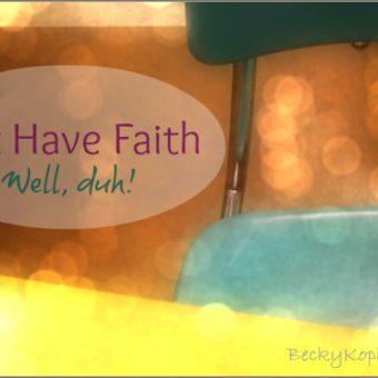 Just Have Faith (Well, Duh)