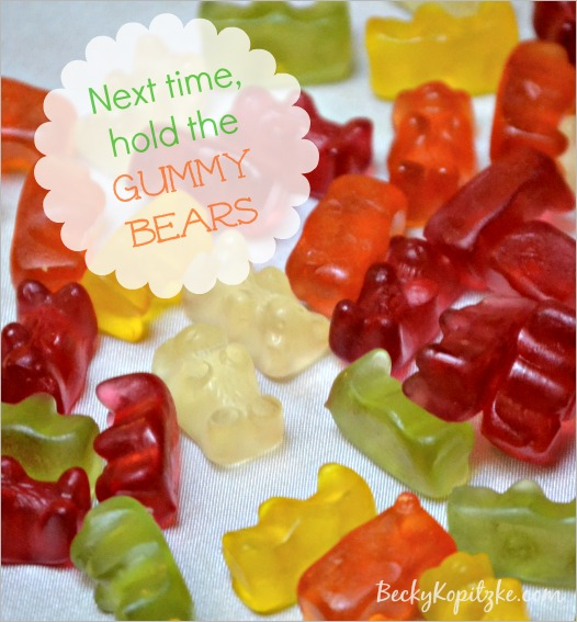 Next time, hold the gummy bears