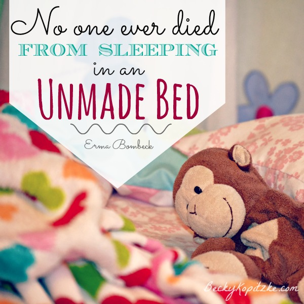 No one ever died from sleeping in an unmade bed