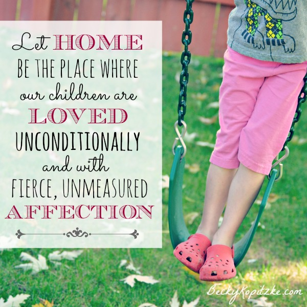 Let home be the place where our children are loved unconditionally