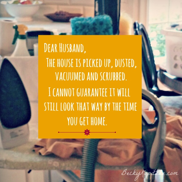 Dear Husband, the house is clean . . . for now