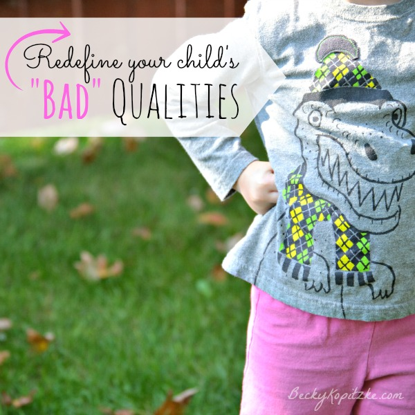 Redefine your child's bad qualities