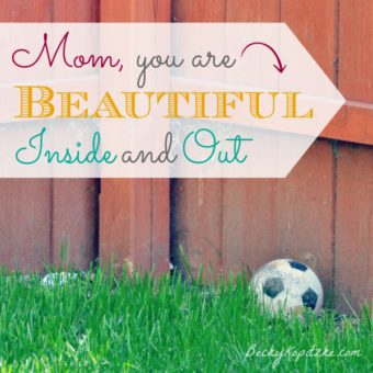 Moms, you are beautiful inside and out. Encouragement to all blog readers from Time Out with Becky Kopitzke - Christian devotions and advice for moms and wives.