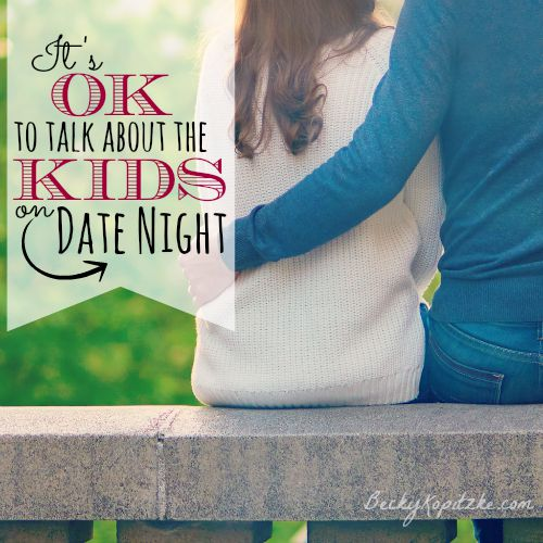 It's okay to talk about the kids on date night