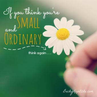 If You Think You're Small and Ordinary