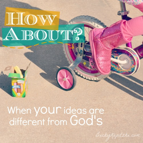 How About? When your ideas are different from God's