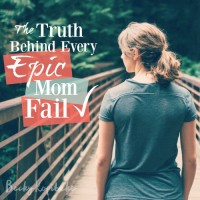 The Truth Behind Every Epic Mom Fail