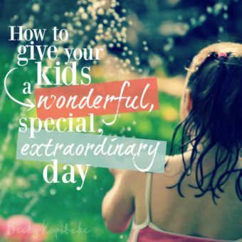 How to give your kids a wonderful, special, extraordinary day
