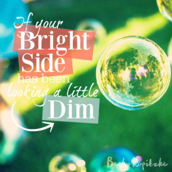 If Your Bright Side Has Been Looking a Little Dim