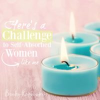 Here's a challenge to self-absorbed women like me