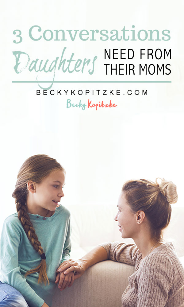 MOTHER DAUGHTER | TALKING TO DAUGHTERS | RAISING DAUGHTERS | MOTHER DAUGHTER CONVERSATIONS | TWEEN DAUGHTERS | TALKING TO TEENS | PARENTING TIPS | PARENTING HACKS | CHRISTIAN BLOGGER | CHRISTIAN MOM | CHRISTIAN AUTHOR